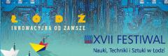 XVII Festiwal Nauki, Techniki i Sztuki w Łodzi