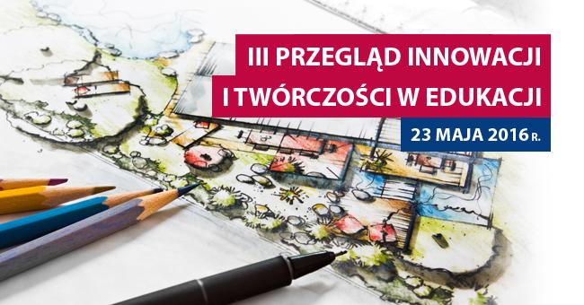III Przegląd Innowacji i Twórczości w Edukacji