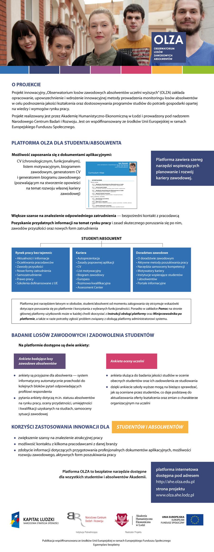Projekt zakłada opracowanie, upowszechnienie i wdrożenie innowacyjnej metody prowadzenia monitoringu losów zawodowych absolwentów w celu podnoszenia jakości kształcenia.